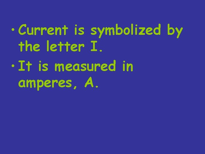 • Current is symbolized by the letter I. • It is measured in