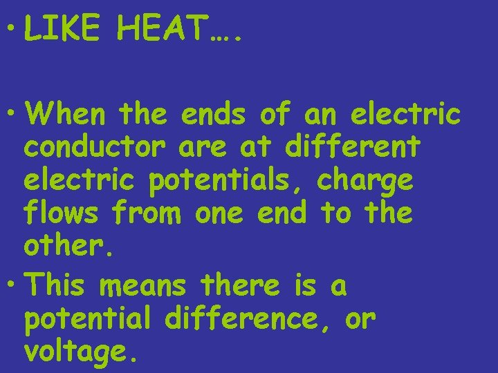 • LIKE HEAT…. • When the ends of an electric conductor are at