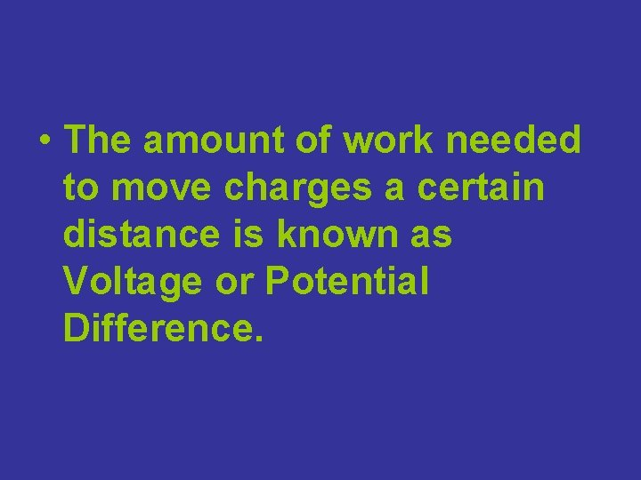 • The amount of work needed to move charges a certain distance is