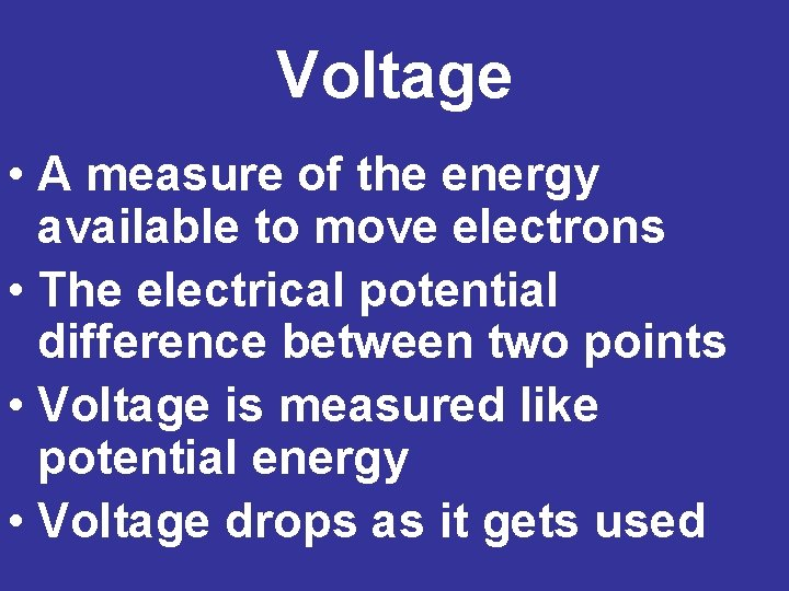 Voltage • A measure of the energy available to move electrons • The electrical