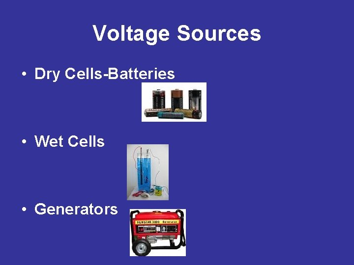 Voltage Sources • Dry Cells-Batteries • Wet Cells • Generators