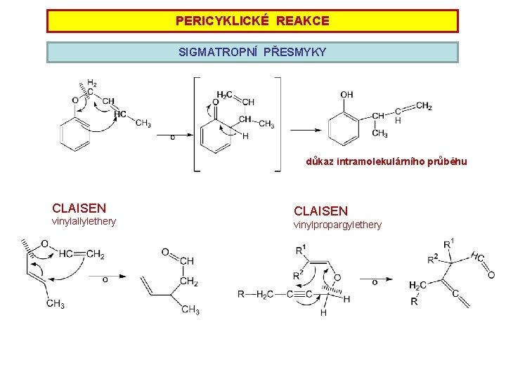PERICYKLICKÉ REAKCE SIGMATROPNÍ PŘESMYKY důkaz intramolekulárního průběhu CLAISEN vinylallylethery CLAISEN vinylpropargylethery