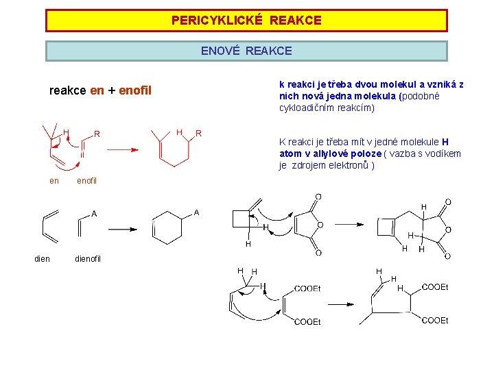 PERICYKLICKÉ REAKCE ENOVÉ REAKCE reakce en + enofil k reakci je třeba dvou molekul