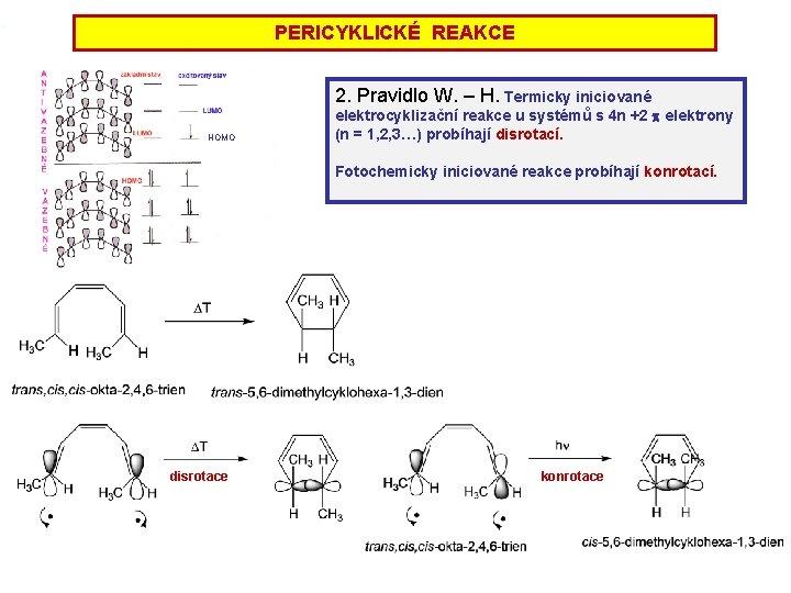 PERICYKLICKÉ REAKCE 2. Pravidlo W. – H. Termicky iniciované HOMO elektrocyklizační reakce u systémů