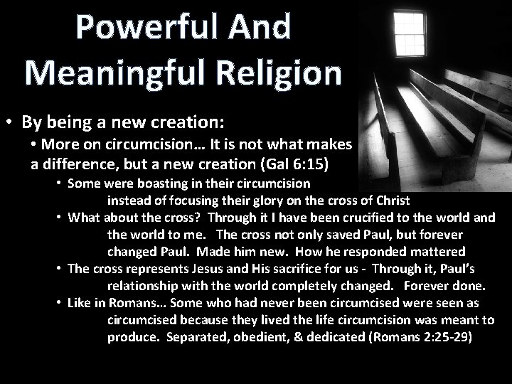 Powerful And Meaningful Religion • By being a new creation: • More on circumcision…