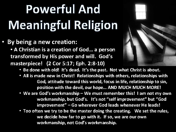Powerful And Meaningful Religion • By being a new creation: • A Christian is