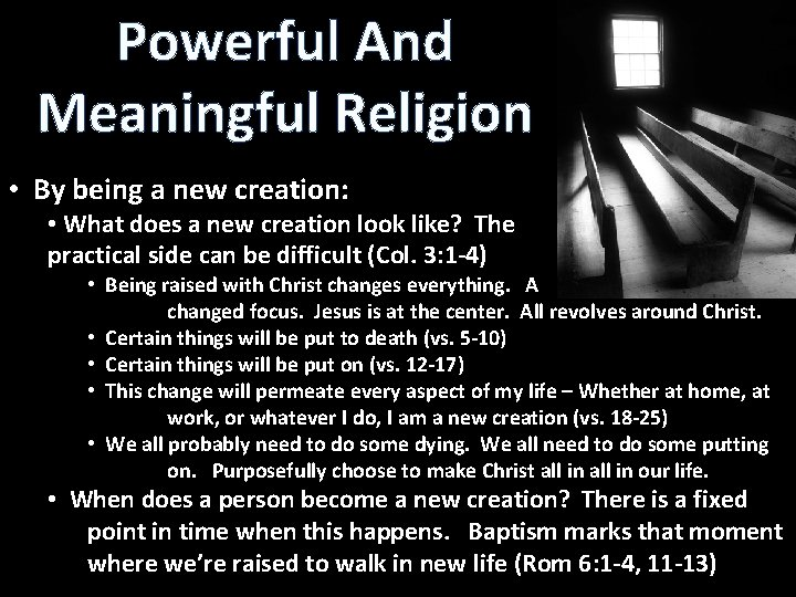 Powerful And Meaningful Religion • By being a new creation: • What does a