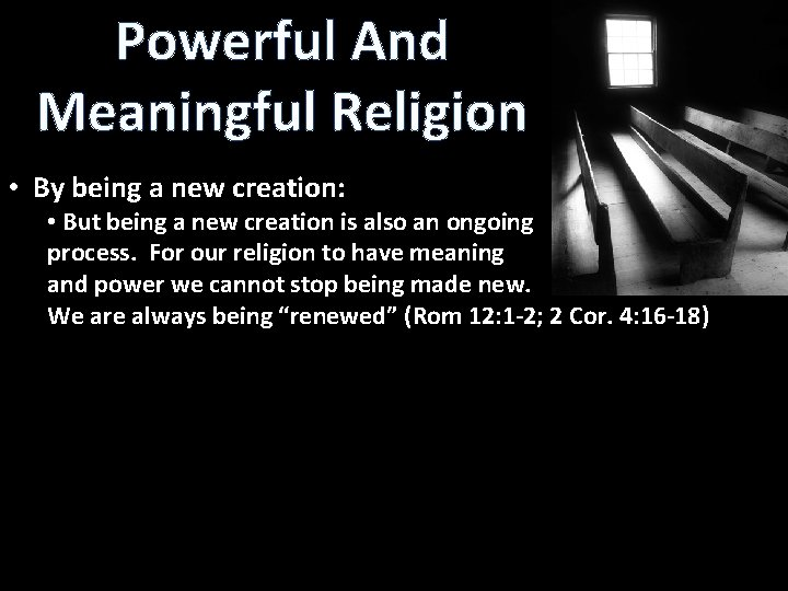Powerful And Meaningful Religion • By being a new creation: • But being a