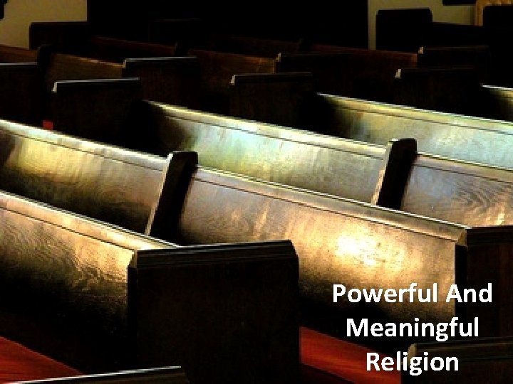 Powerful And Meaningful Religion