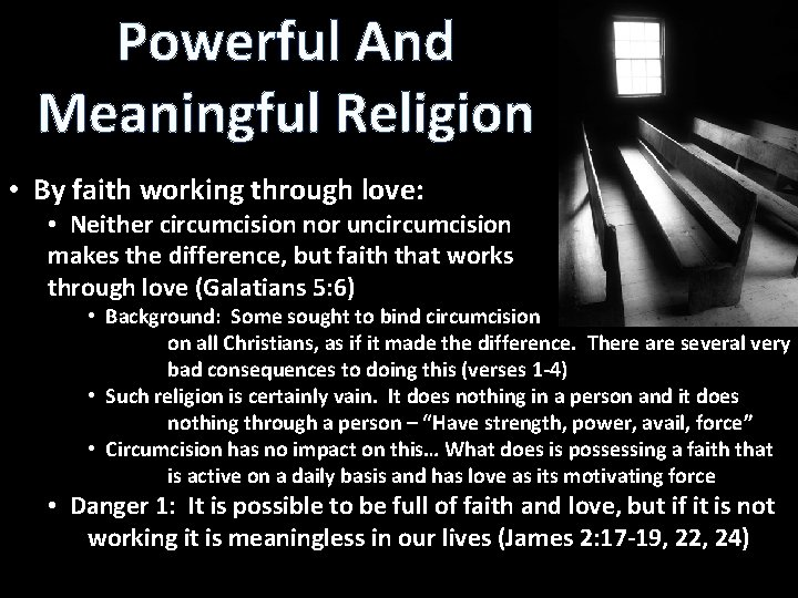 Powerful And Meaningful Religion • By faith working through love: • Neither circumcision nor