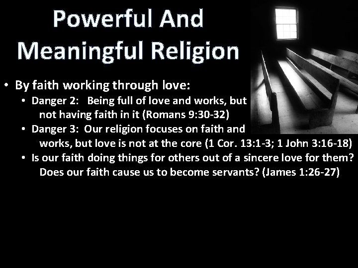 Powerful And Meaningful Religion • By faith working through love: • Danger 2: Being