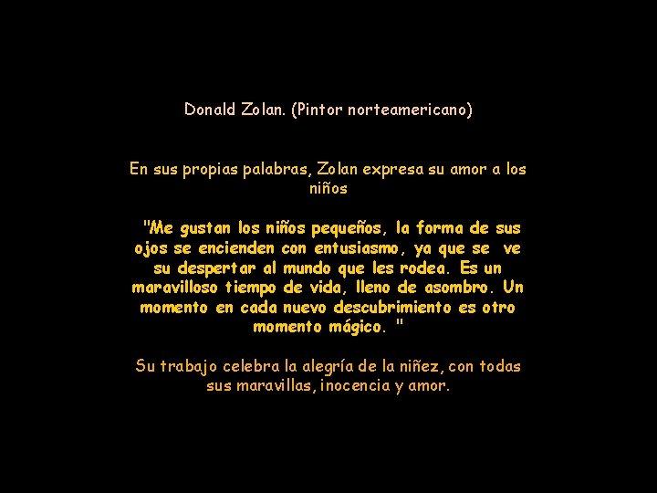 Donald Zolan. (Pintor norteamericano) En sus propias palabras, Zolan expresa su amor a los