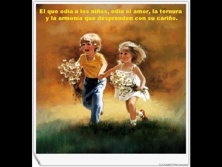 El que odia a los niños, odia el amor, la ternura y la armonía
