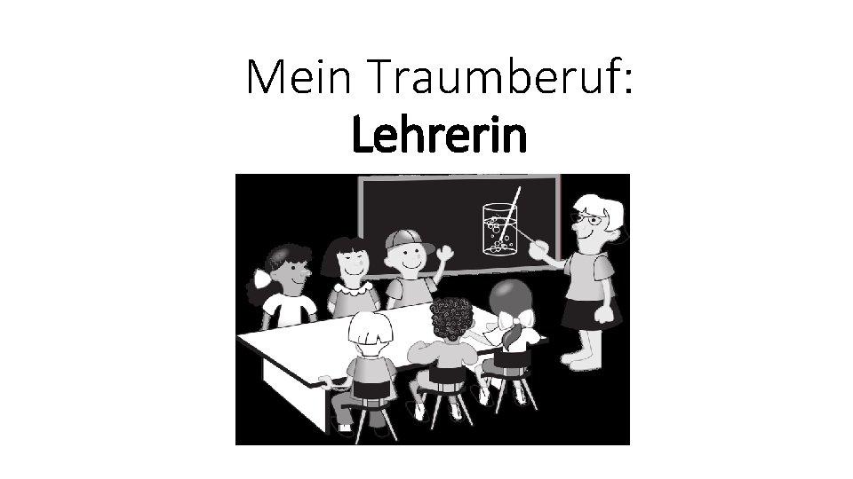 Mein Traumberuf: Lehrerin