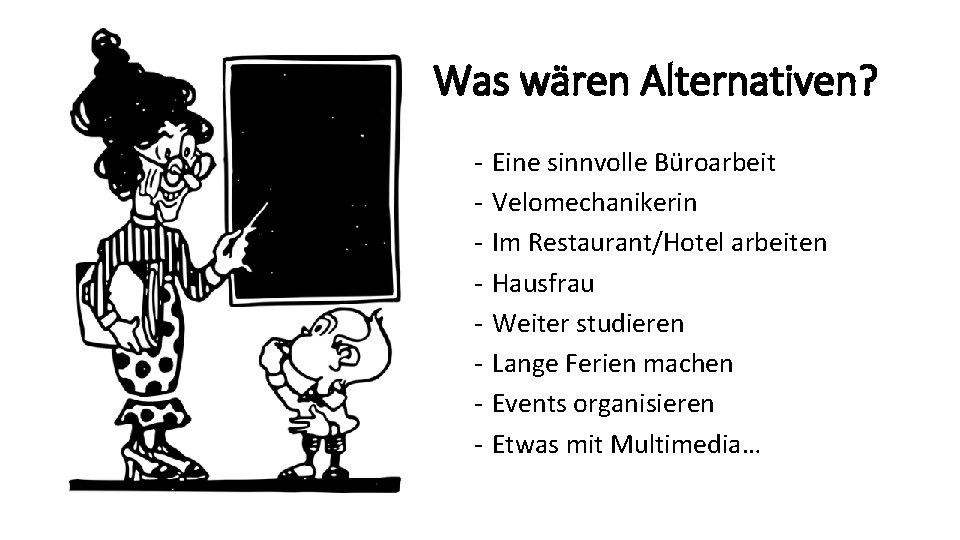 Was wären Alternativen? - Eine sinnvolle Büroarbeit Velomechanikerin Im Restaurant/Hotel arbeiten Hausfrau Weiter studieren