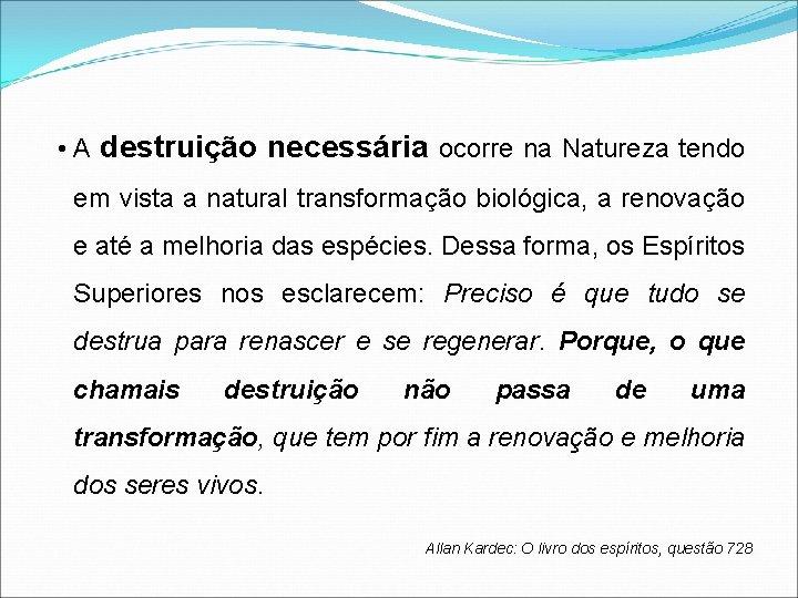 • A destruição necessária ocorre na Natureza tendo em vista a natural transformação