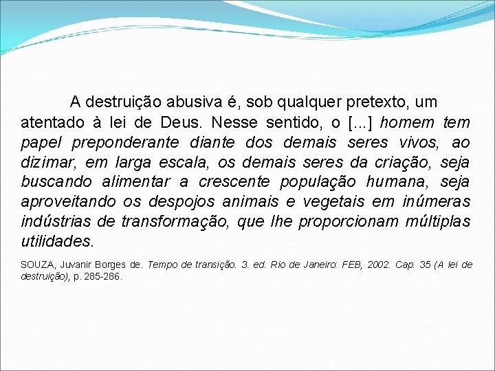 A destruição abusiva é, sob qualquer pretexto, um atentado à lei de Deus. Nesse