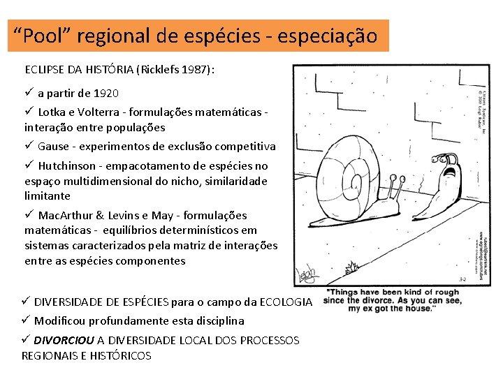 """""""Pool"""" regional de espécies - especiação ECLIPSE DA HISTÓRIA (Ricklefs 1987): ü a partir"""