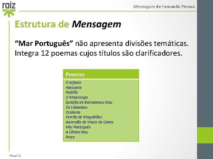 """Mensagem de Fernando Pessoa Estrutura de Mensagem """"Mar Português"""" não apresenta divisões temáticas. Integra"""