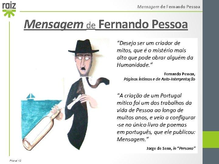 """Mensagem de Fernando Pessoa """"Desejo ser um criador de mitos, que é o mistério"""