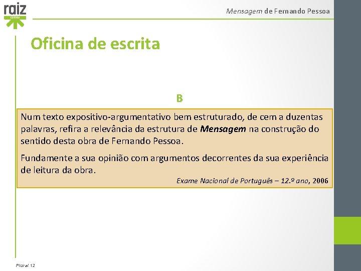 Mensagem de Fernando Pessoa Oficina de escrita B Num texto expositivo-argumentativo bem estruturado, de