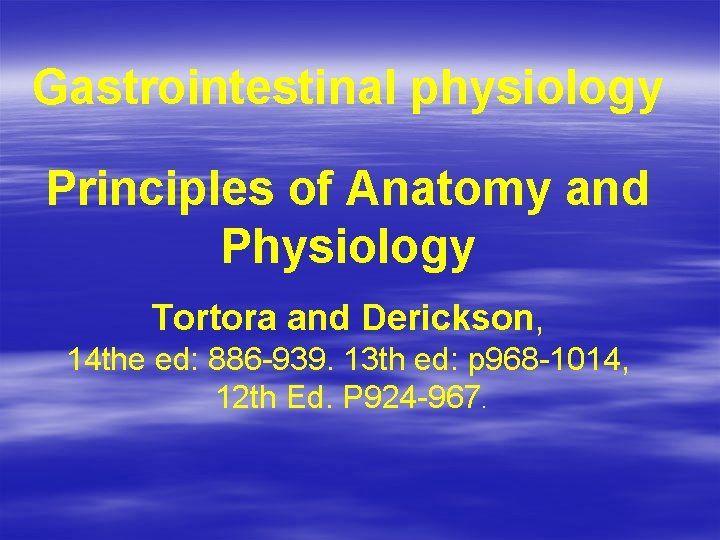 Gastrointestinal physiology Principles of Anatomy and Physiology Tortora and Derickson, 14 the ed: 886