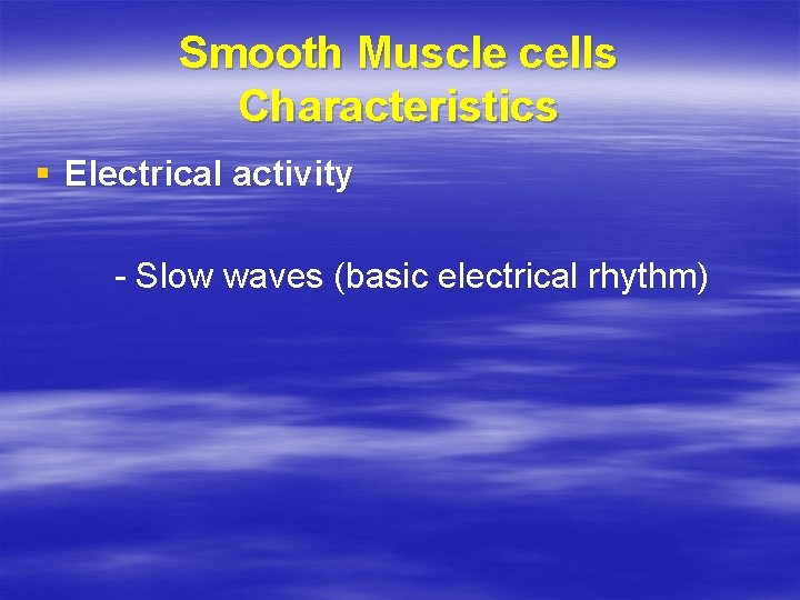 Smooth Muscle cells Characteristics § Electrical activity - Slow waves (basic electrical rhythm)