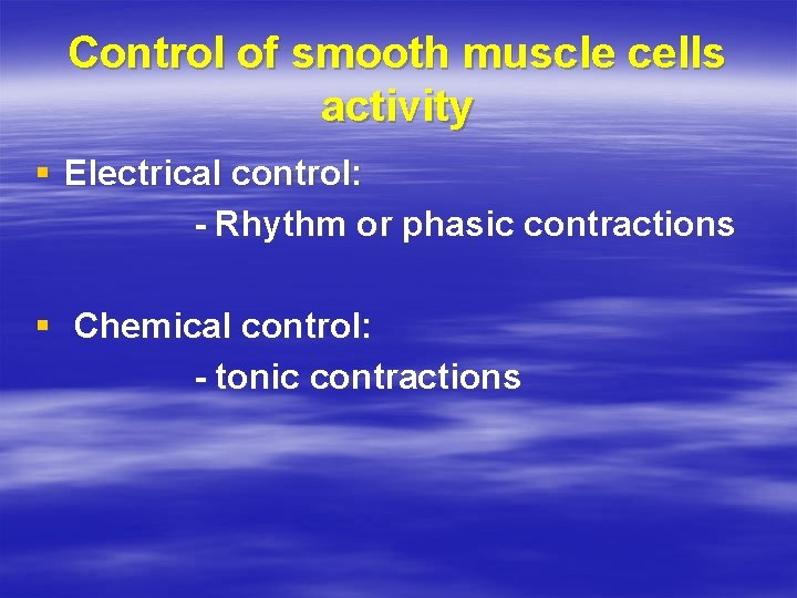 Control of smooth muscle cells activity § Electrical control: - Rhythm or phasic contractions