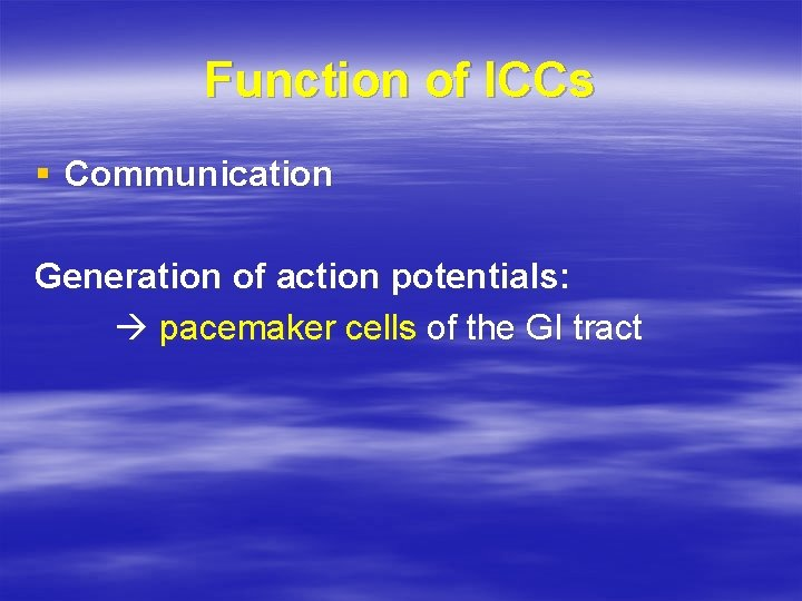 Function of ICCs § Communication Generation of action potentials: pacemaker cells of the GI