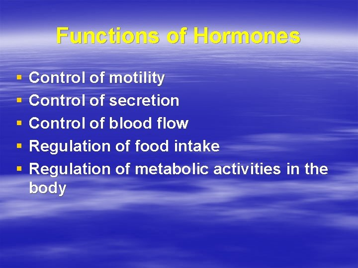 Functions of Hormones § § § Control of motility Control of secretion Control of