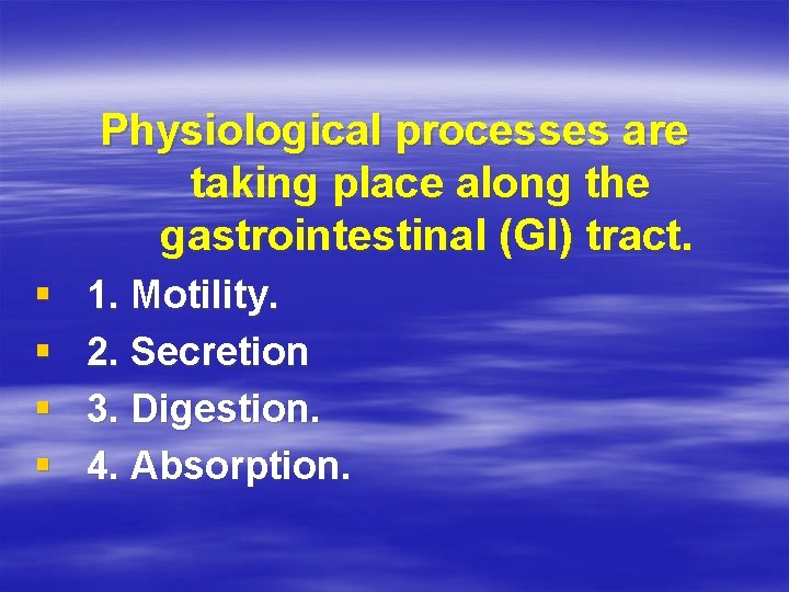 Physiological processes are taking place along the gastrointestinal (GI) tract. § § 1. Motility.