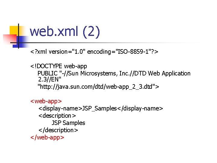 "web. xml (2) <? xml version=""1. 0"" encoding=""ISO-8859 -1""? > <!DOCTYPE web-app PUBLIC ""-//Sun"