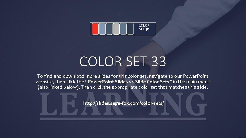 COLOR SET 33 To find and download more slides for this color set, navigate