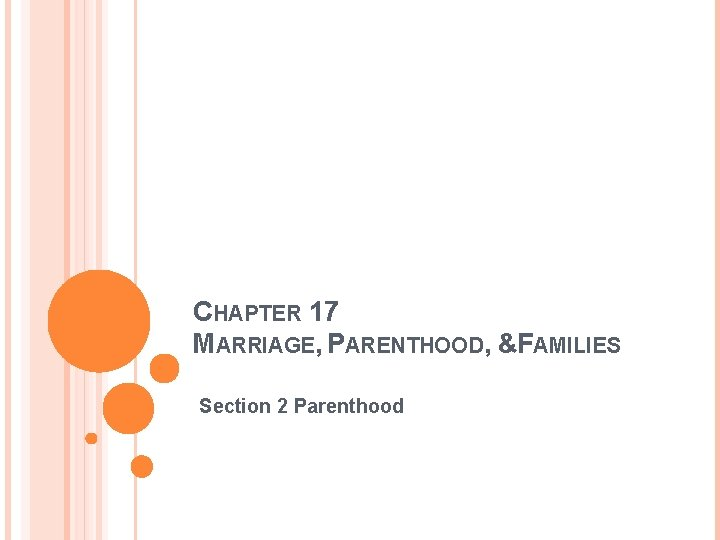 CHAPTER 17 MARRIAGE, PARENTHOOD, &FAMILIES Section 2 Parenthood