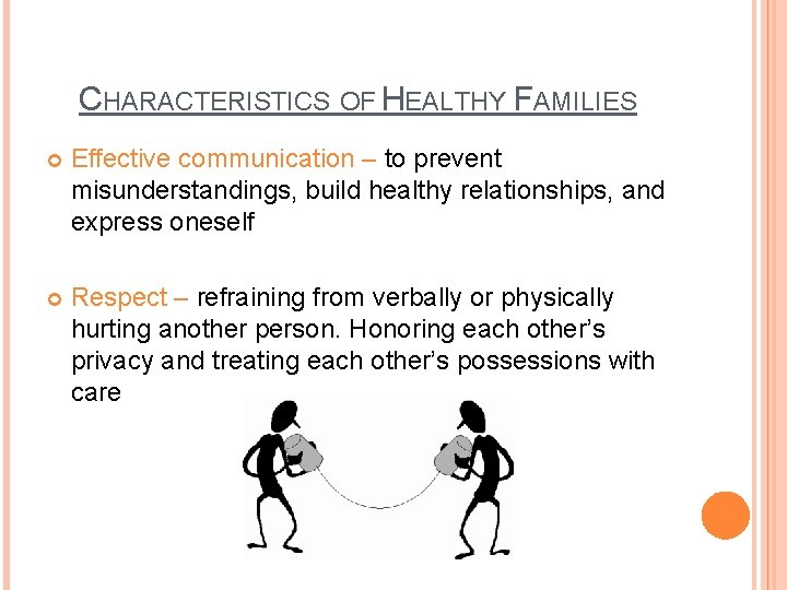 CHARACTERISTICS OF HEALTHY FAMILIES Effective communication – to prevent misunderstandings, build healthy relationships, and