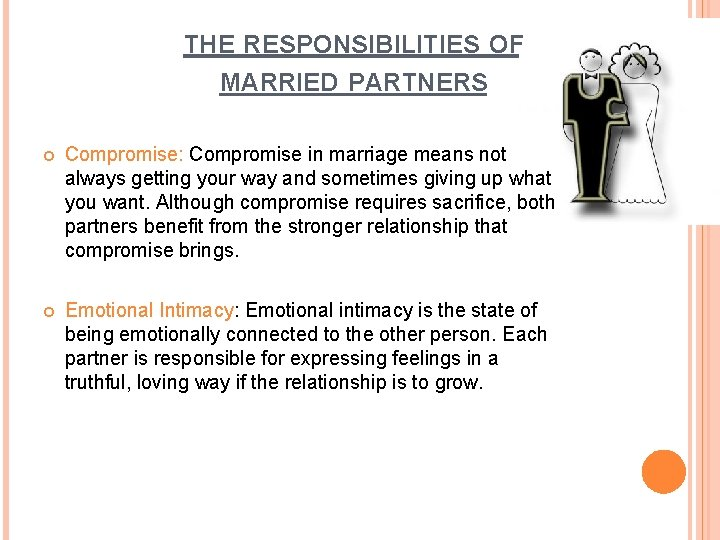 THE RESPONSIBILITIES OF MARRIED PARTNERS Compromise: Compromise in marriage means not always getting your