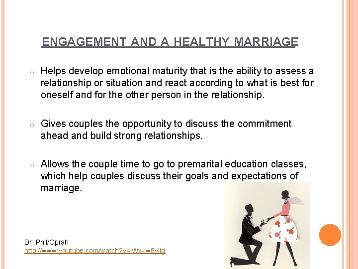 ENGAGEMENT AND A HEALTHY MARRIAGE o Helps develop emotional maturity that is the ability