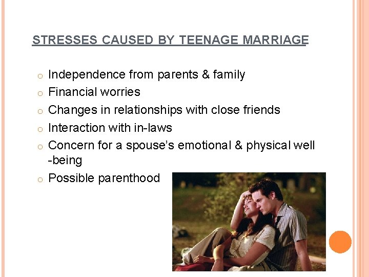 STRESSES CAUSED BY TEENAGE MARRIAGE o o o Independence from parents & family Financial