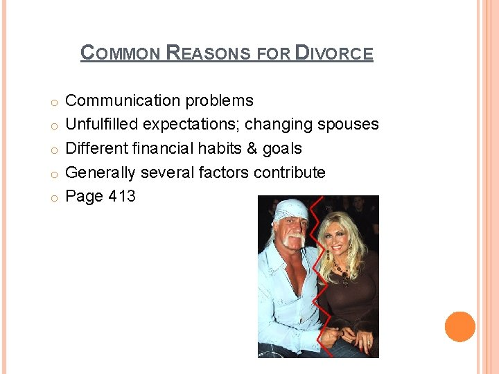 COMMON REASONS FOR DIVORCE o o o Communication problems Unfulfilled expectations; changing spouses Different