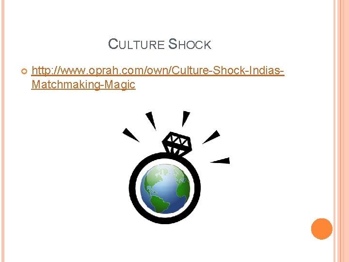 CULTURE SHOCK http: //www. oprah. com/own/Culture-Shock-Indias. Matchmaking-Magic