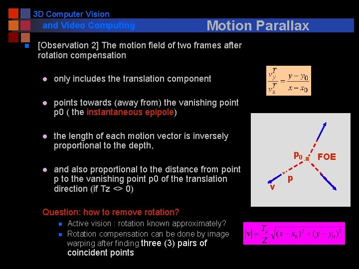 3 D Computer Vision and Video Computing n Motion Parallax [Observation 2] The motion