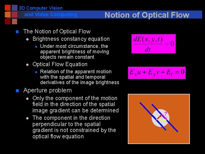3 D Computer Vision and Video Computing n The Notion of Optical Flow l