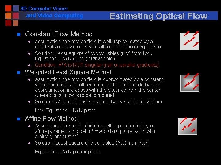 3 D Computer Vision and Video Computing n Constant Flow Method l l l
