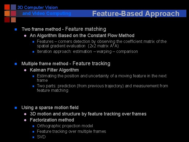 3 D Computer Vision and Video Computing n Two frame method - Feature matching