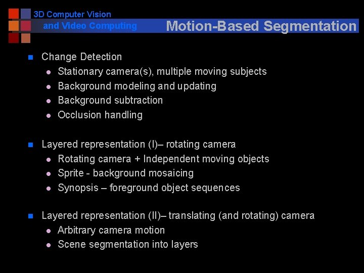 3 D Computer Vision and Video Computing Motion-Based Segmentation n Change Detection l Stationary