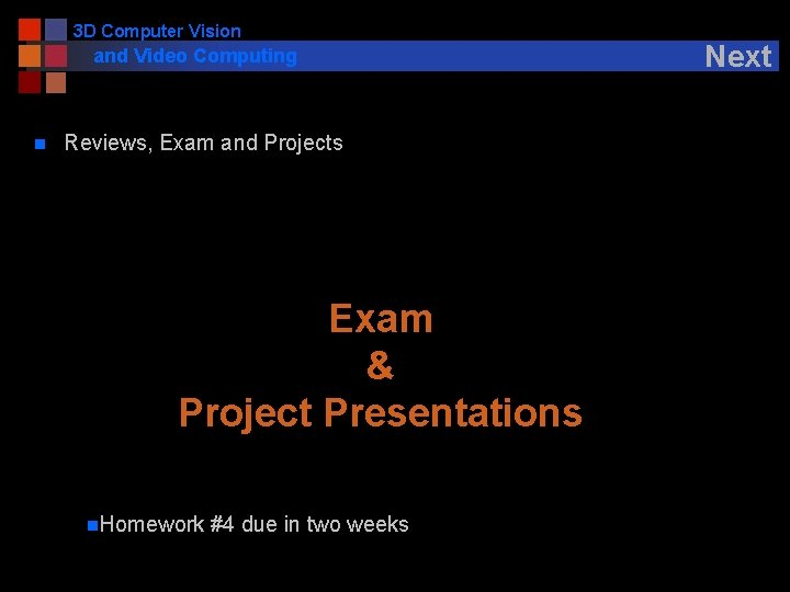 3 D Computer Vision and Video Computing n Reviews, Exam and Projects Exam &