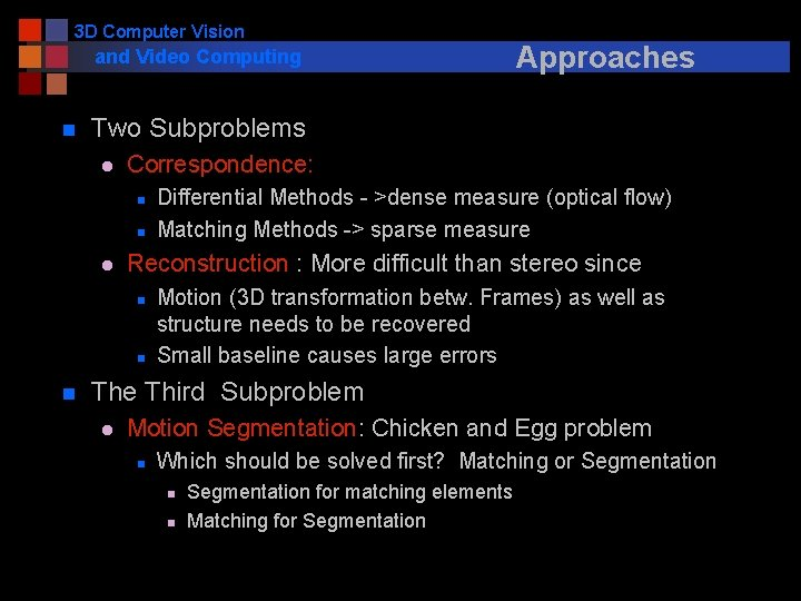 3 D Computer Vision and Video Computing n Two Subproblems l Correspondence: n n