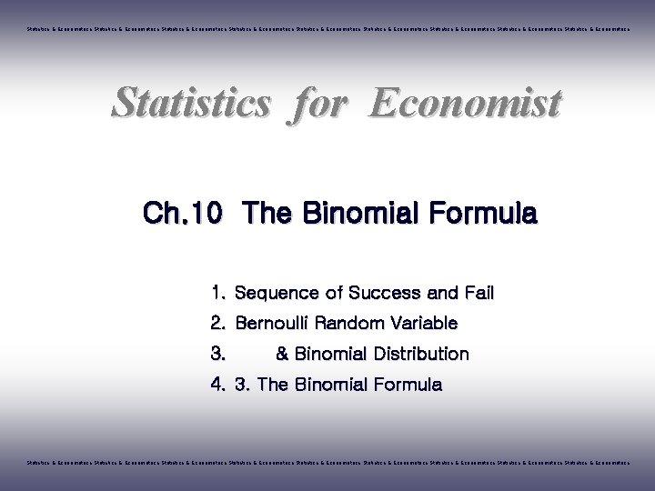 Statistics & Econometrics Statistics & Econometrics Statistics & Econometrics Statistics for Economist Ch. 10