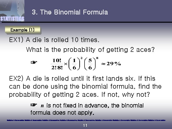 3. The Binomial Formula STATISTICS Example (1) EX 1) A die is rolled 10