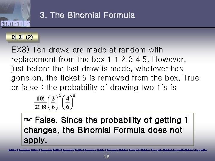 3. The Binomial Formula STATISTICS 예 제 (2) EX 3) Ten draws are made